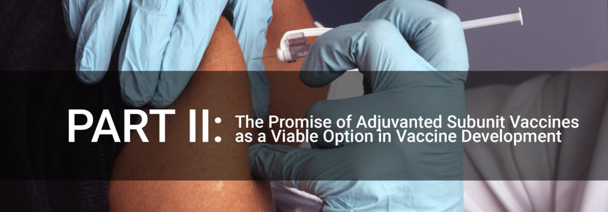 In general, subunit vaccines exhibit low immunogenicity and require assistance from an adjuvant to enhance a robust vaccine-induced immune response.